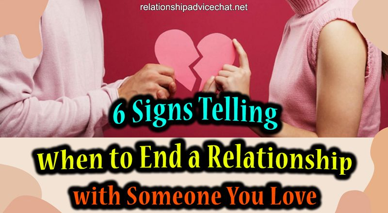 6 Signs Telling When to End a Relationship with Someone You Love