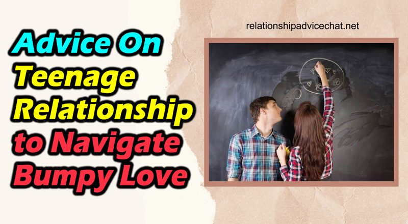 Advice On Teenage Relationship To Navigate Bumpy Love