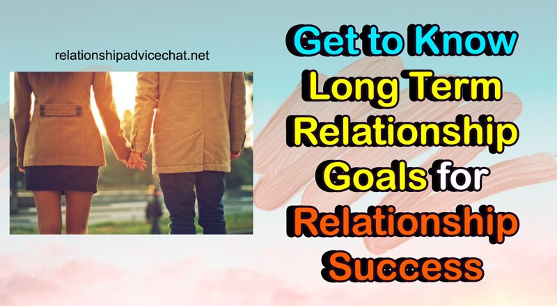 Get to Know Long Term Relationship Goals for Relationship Success