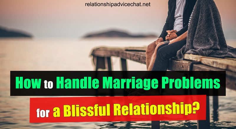 How to Handle Marriage Problems for a Blissful Relationship?