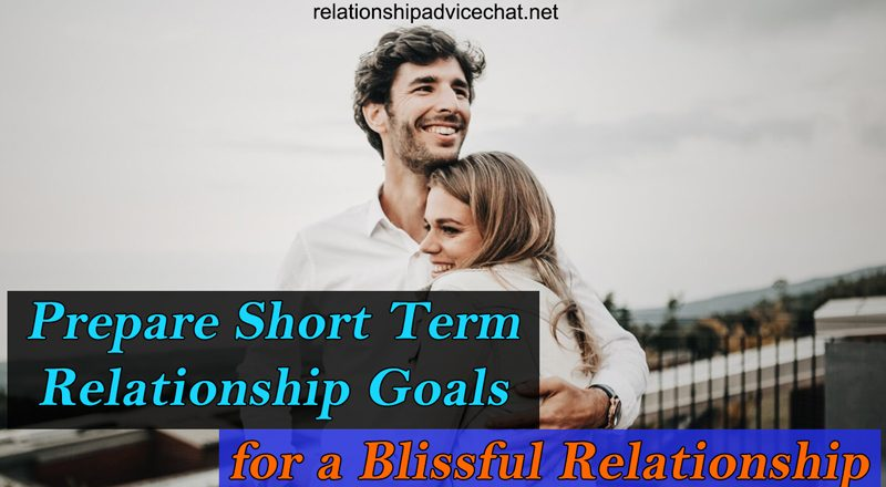 Prepare Short Term Relationship Goals for a Blissful Relationship
