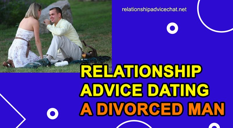 Relationship Advice Dating A Divorced Man