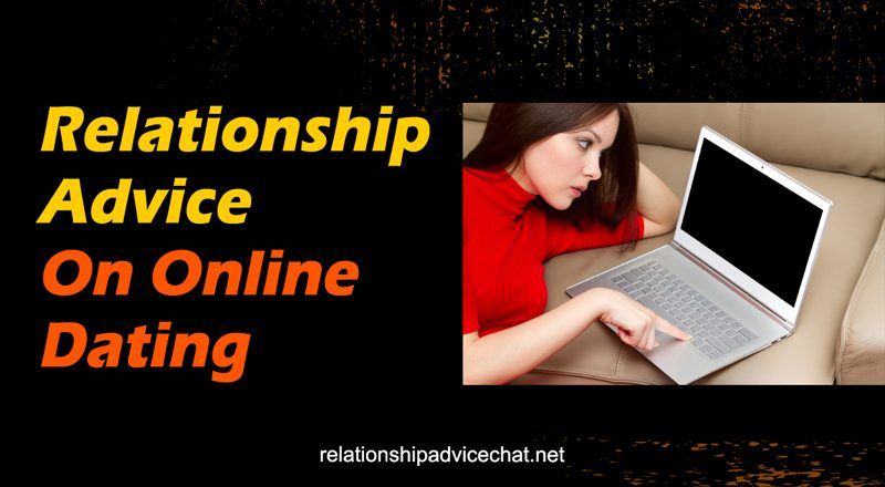 Relationship Advice On Online Dating