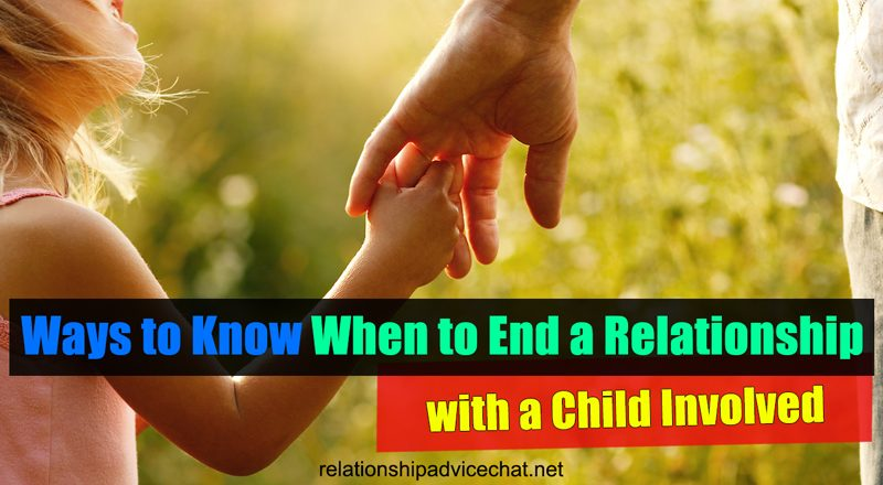 Ways to Know When to End a Relationship with a Child Involved