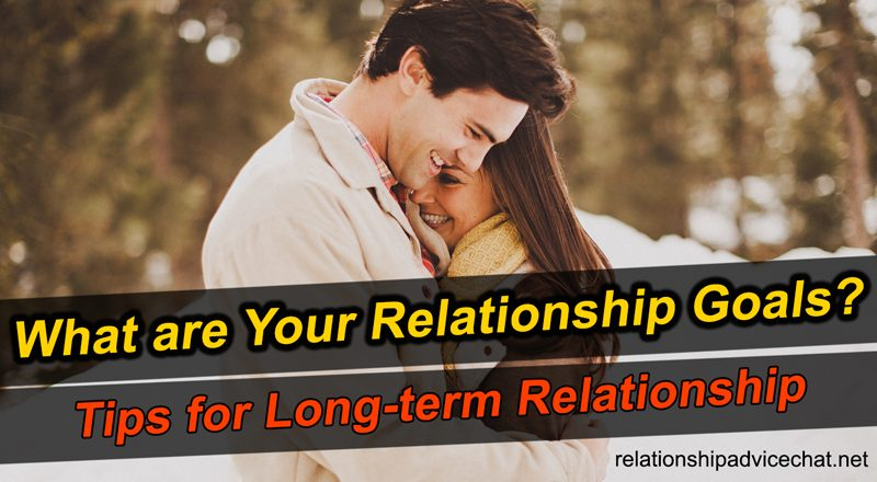 What are Your Relationship Goals? - Tips for Long-term Relationship