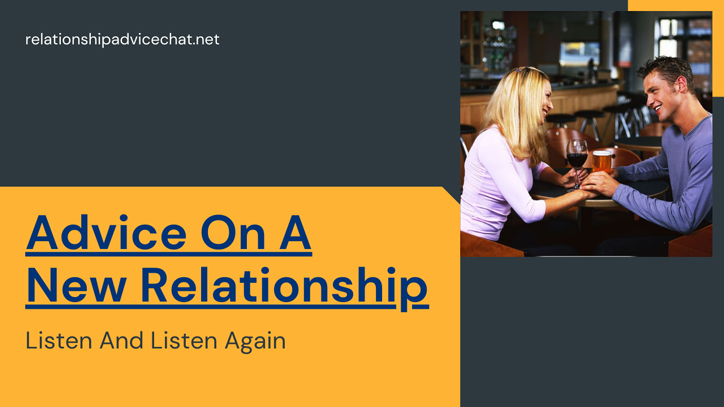 Advice On A New Relationship – Listen And Listen Again