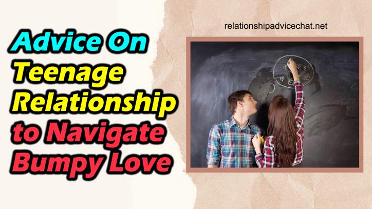 Advice On Teenage Relationship To Navigate Bumpy Love
