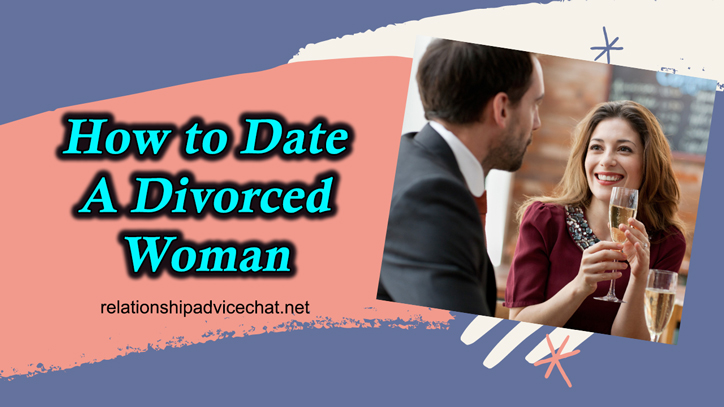 How To Date A Divorced Woman