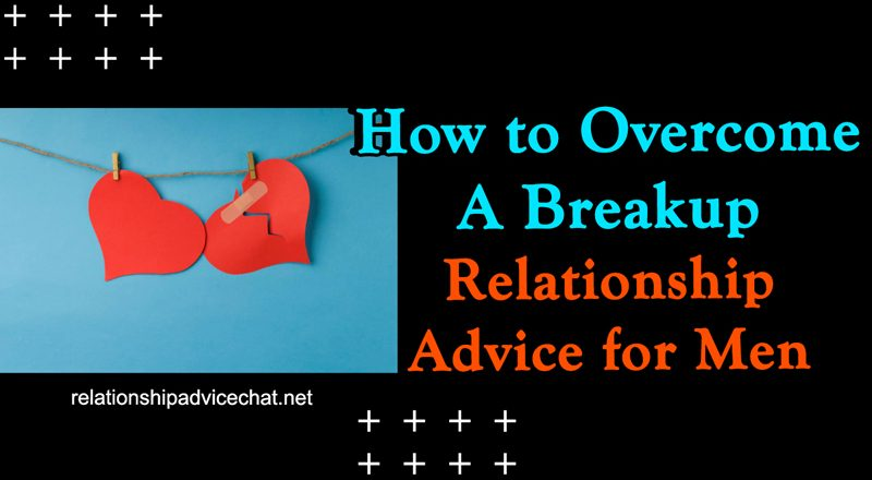 How To Overcome A Breakup - Relationship Advice For Men