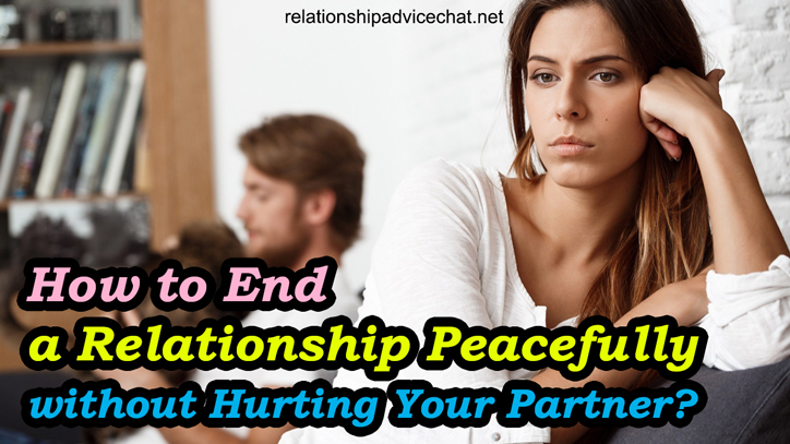 How to End a Relationship Peacefully without Hurting Your Partner?