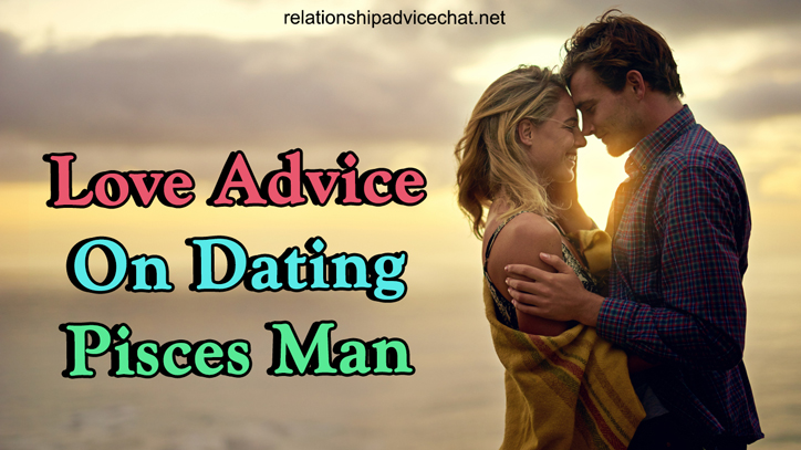 Love Advice On Dating Pisces Man