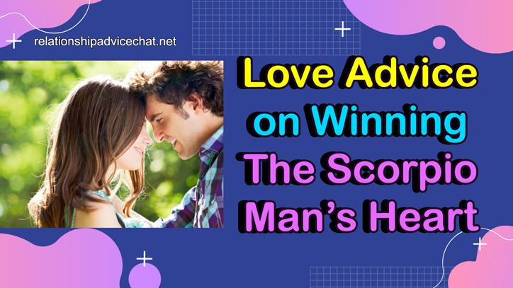 Love Advice On Winning The Scorpio Man's Heart