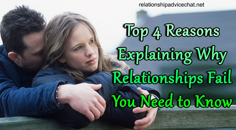 Top 4 Reasons Explaining Why Relationships Fail You Need to Know