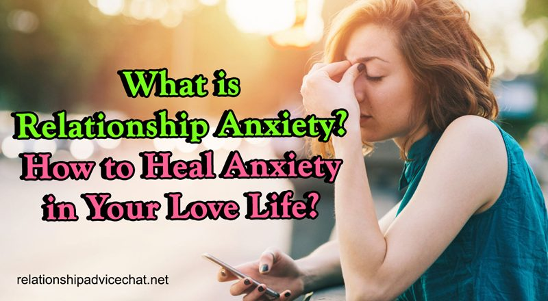 What is Relationship Anxiety? How to Heal Anxiety in Your Love Life?
