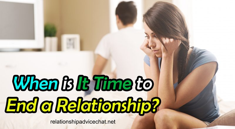 When is It Time to End a Relationship? - Signs You Need to Know