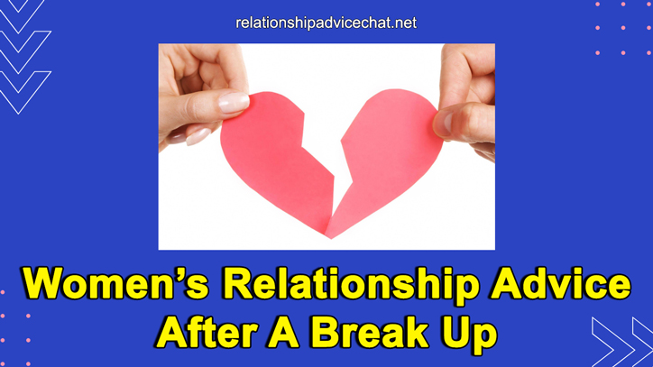 Women's Relationship Advice After A Break Up